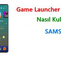 Samsung Galaxy'de Game Launcher nedir? Ne işe yarar?
