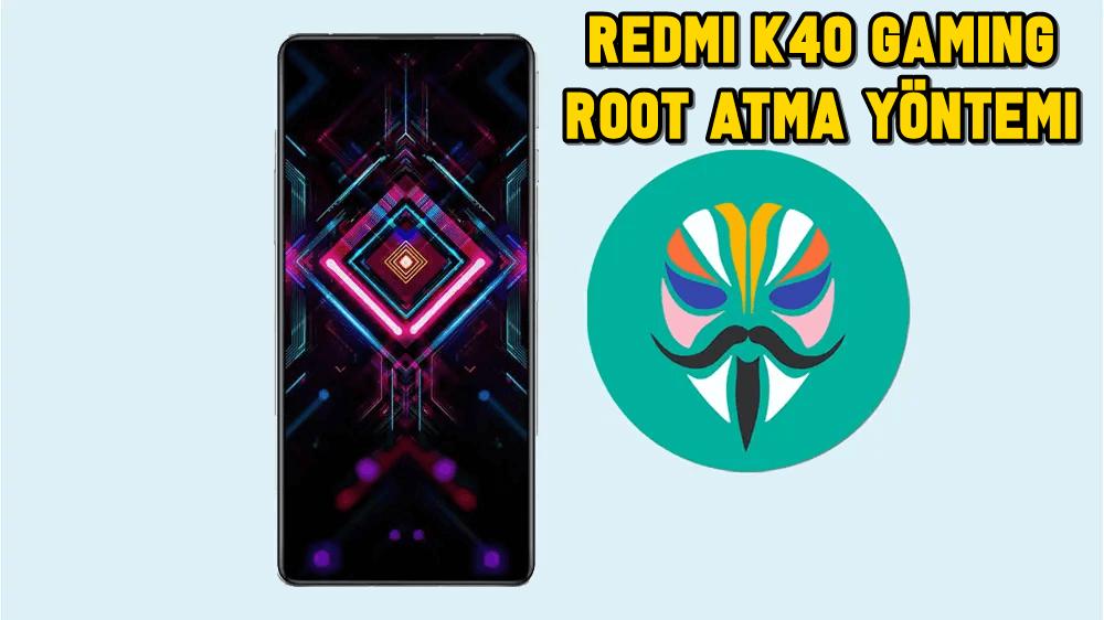 Redmi K40 Gaming Magisk ile Root Atma Yöntemi (TWRP Gerekmez)